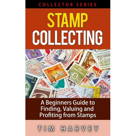 Stamp Collecting A Beginners Guide to Finding, Valuing and Profiting from Stamps - eBook