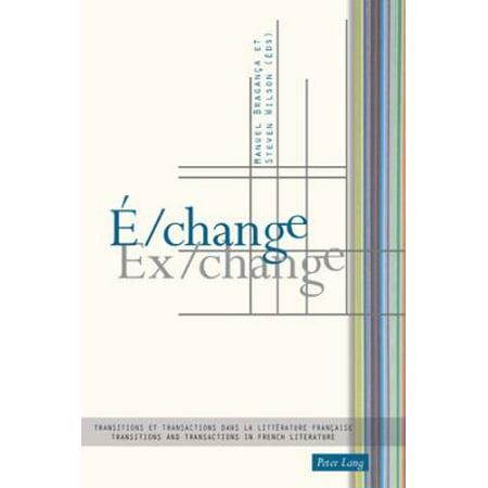 E Change   Ex Change  Transitions Et Transactions Dans La Litterature Francaise   Transitions And Transactions In French Literature