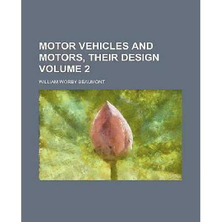 Motor Vehicles and Motors, Their Design Volume 2