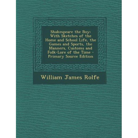 Shakespeare the Boy : With Sketches of the Home and School Life, the Games and Sports, the Manners, Customs and Folk-Lore of the Time - Prim for $<!---->