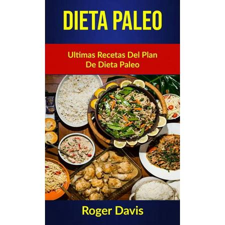 Dieta Paleo: Ultimas Recetas Del Plan De Dieta Paleo - eBook
