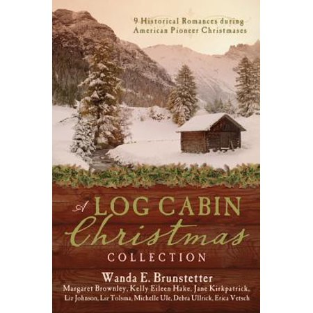 A Log Cabin Christmas Collection : 9 Historical Romances During American Pioneer