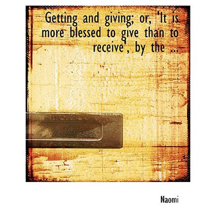Getting and Giving; Or, 'it Is More Blessed to Give Than to Receive', by the