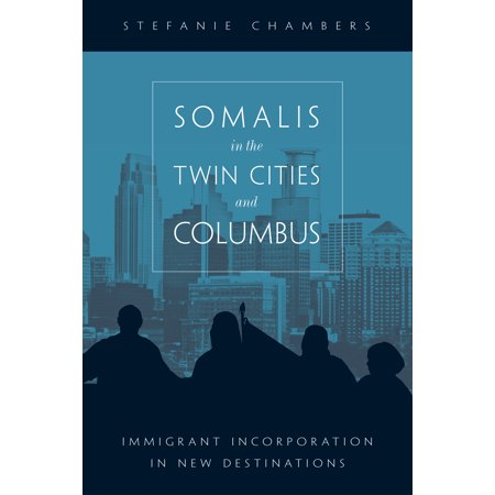 Somalis in the Twin Cities and Columbus : Immigrant Incorporation in New Destinations