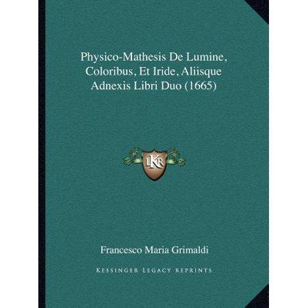Physico Mathesis De Lumine  Coloribus  Et Iride  Aliisque Adnexis Libri Duo  1665
