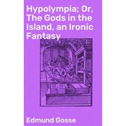 Hypolympia; Or, The Gods in the Island, an Ironic Fantasy - eBook
