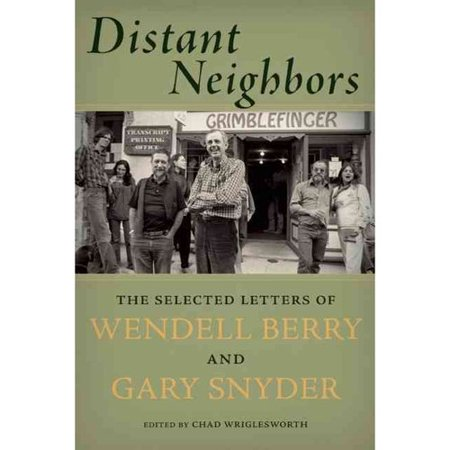 Distant Neighbors: The Selected Letters of Wendell Berry and Gary Snyder