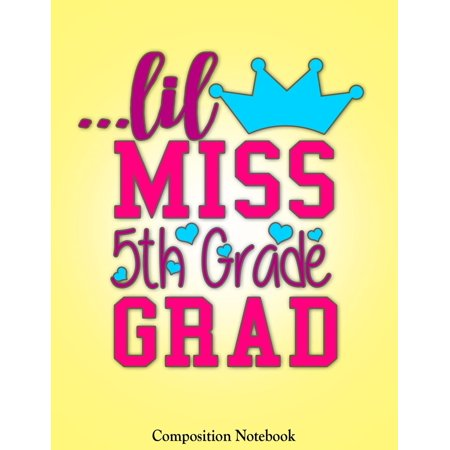 5th Grade Graduation Dress (Lil Miss 5th Grade Grad : Cute Princess Elementary School Graduation Gift for Girls Notebook (Composition Book Journal) (8.5 X 11)