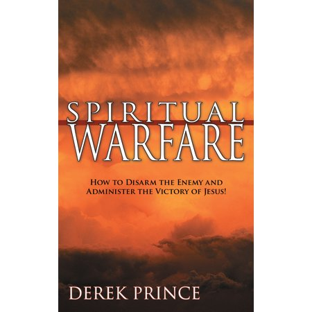Spiritual Warfare : Headquarters: the Heavenlies; the Battlefield: Our