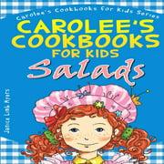 Carolee's Cookbooks for Kids: Carolee's Cookbook for Kids - Salads: Recipes Kids Love to Make and Parents Like to Eat (Paperback)