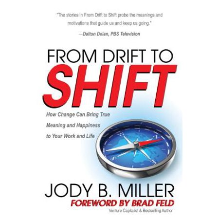 From Drift to Shift : How Change Brings True Meaning and Happiness to Your  Work and Life