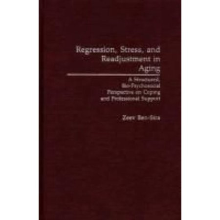 Regression, Stress, and Readjustment in Aging: A Structured, Bio-Psychosocial Perspective on Coping and Professional Support