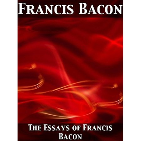 The Essays of Francis Bacon - eBook (Summary Of Of Travel By Francis Bacon)