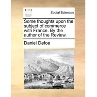 Some Thoughts Upon the Subject of Commerce with France. by the Author of the Review.