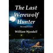The Last Werewolf Hunter: The Complete Series - eBook