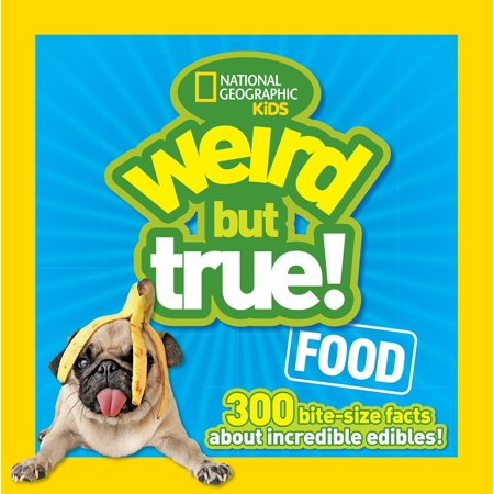 Weird But True Food : 300 Bite-size Facts About Incredible Edibles (Facts About Halloween Safety)