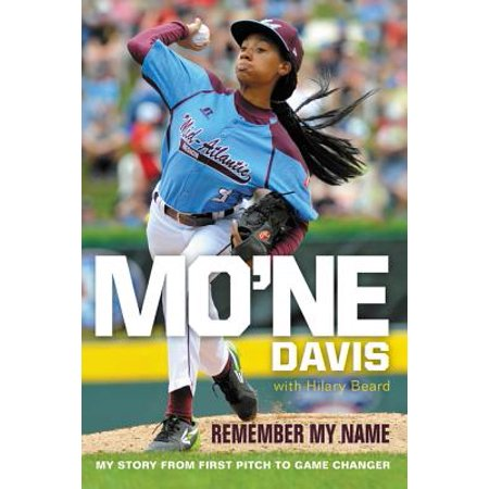 Mo'ne Davis: Remember My Name : My Story from First Pitch to Game