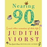 Nearing Ninety : And Other Comedies of Late Life