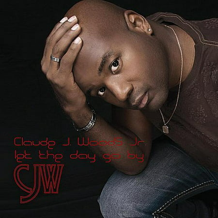 Woods, Claude J. Jr. - Let the Day Go by [CD]