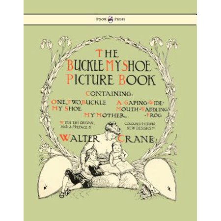 Buckle My Shoe Picture Book - Containing One, Two, Buckle My Shoe, a Gaping-Wide-Mouth-Waddling Frog, My Mother - Illustrated by Walter Crane -