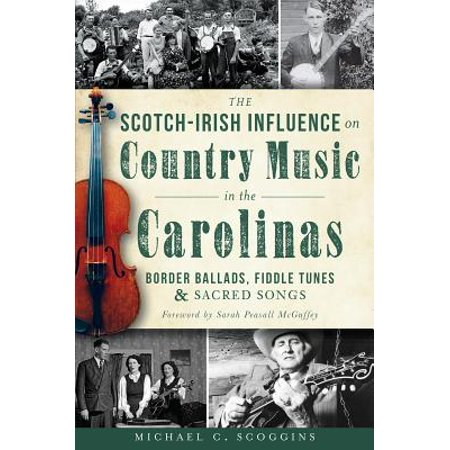 The Scotch-Irish Influence on Country Music in the Carolinas: Border Ballads, Fiddle Tunes and Sacred Songs (Irish Washerwoman Fiddle)