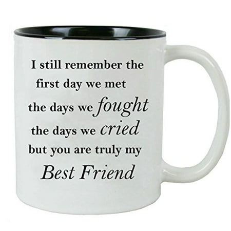 I still remember the first day we met the days we fought the days we cried but you are truly my Best Friend - Ceramic Mug (Black) with Gift