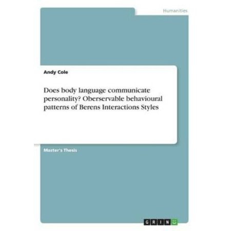 Does Body Language Communicate Personality  Oberservable Behavioural Patterns Of Berens Interactions Styles