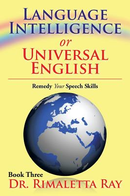 Language Intelligence or Universal English: Remedy Your Speech Skills Book 3