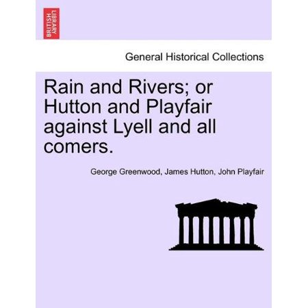 Rain And Rivers  Or Hutton And Playfair Against Lyell And All Comers