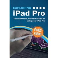 Exploring Tech: Exploring iPad Pro: iPadOS Edition: The Illustrated, Practical Guide to Using iPad Pro (Paperback)
