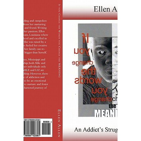 If You Change the Words, You Change the Meaning : An Addict's Struggle to Let