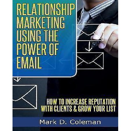 Relationship Marketing Using The Power Of Email  How To Increase Reputation With Clients   Grow Your List
