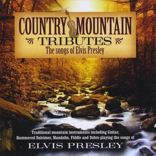 Country Mountain Tributes: Songs Of Elvis Presley