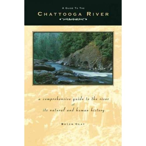 A Guide to the Chattooga River: A Comprehensive Guide to the River and Its Natural and Human History