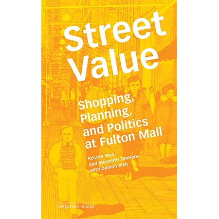 Street Value : Shopping, Planning, and Politics at Fulton (Mall In Princeton)