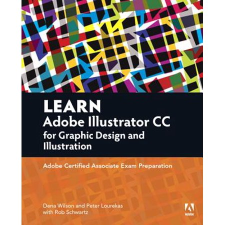 Learn Adobe Illustrator CC for Graphic Design and Illustration : Adobe Certified Associate Exam