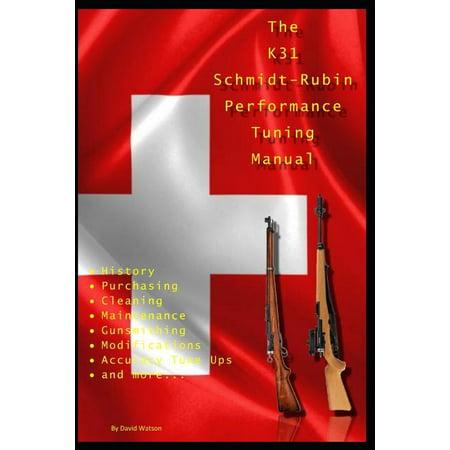 The K31 Schmidt Rubin Performance Tuning Manual : Gunsmithing Tips for Modifying Your K31 Schmidt Rubin (Swiss Products Schmidt Rubin K31 Scope Mount)