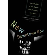 New Downtown Now : An Anthology Of New Theater From Downtown New York