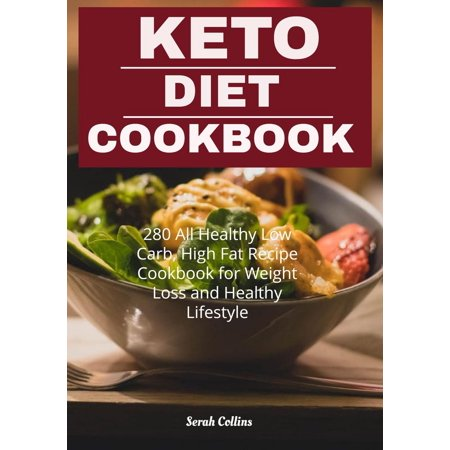 Keto Diet Cookbook: 280 All Healthy Low Carb, High Fat Recipe Cookbook for Weight Loss and Healthy Lifestyle -