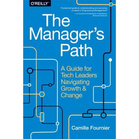 The Manager's Path : A Guide for Tech Leaders Navigating Growth and (Daniel Leader Guide)