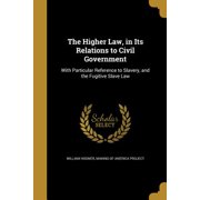 The Higher Law, in Its Relations to Civil Government