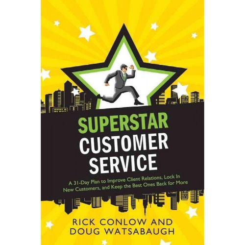 Superstar Customer Service: A 31-Day Plan to Improve Client Relations, Lock in New Customers, and Keep the Best Ones Coming Back for More