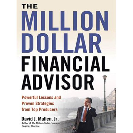 The Million-Dollar Financial Advisor : Powerful Lessons and Proven Strategies from Top