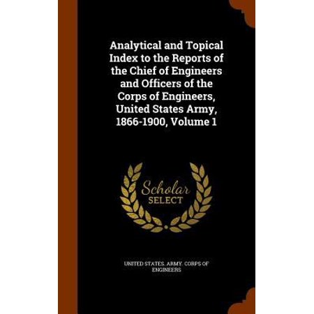 Analytical And Topical Index To The Reports Of The Chief Of Engineers And Officers Of The Corps Of Engineers  United States Army  1866 1900  Volume 1