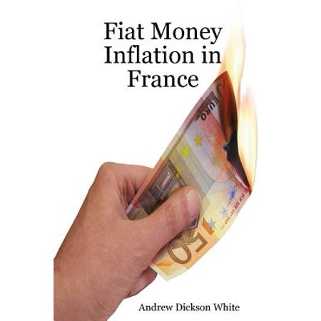 Fiat Money Inflation in France : How a First World Nation Destroyed Its Economy and Led to the Rise of Napoleon (The Rise Of Napoleon Bonaparte By Robert Asprey)