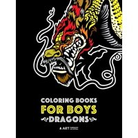 Coloring Books For Boys: Dragons: Advanced Coloring Pages for Teenagers, Tweens, Older Kids & Boys, Detailed Dragon Designs With Tigers & More, Creative Art Pages, Art Therapy & Meditation Practice fo