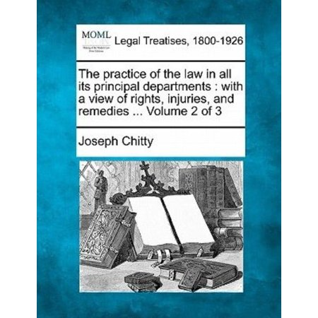 The Practice of the Law in All Its Principal Departments: With a View of Rights, Injuries, and Remedies ... Volume 2 of 3