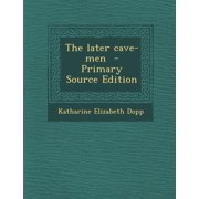 The Later Cave-Men (Paperback)