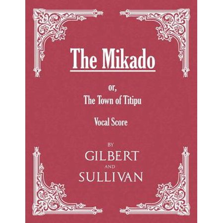 The Mikado; or, The Town of Titipu (Vocal Score) - (The Mikado Or The Town Of Titipu)