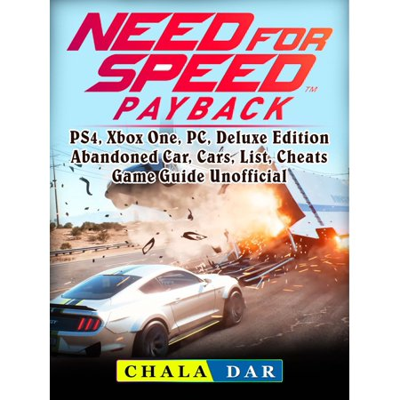 Need for Speed Payback, PS4, Xbox One, PC, Deluxe Edition, Abandoned Car, Cars, List, Cheats, Game Guide Unofficial -